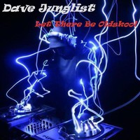 Let There Be Oldskool with Dave Junglist